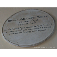 St Peter ad Vincula, Coggeshall Church - RICHARD MEREDITH WHITE died January 3rd 1796 Aged 58 years. === He that hath Pity upon the Poor lendeth unto the Lord; and that which he hath given, will pay him again.